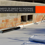 The Benefits of Single-Ply Roofing For Commercial Buildings