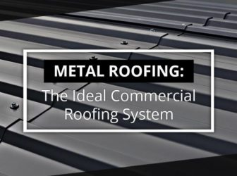 Metal Roofing: The Ideal Commercial Roofing System